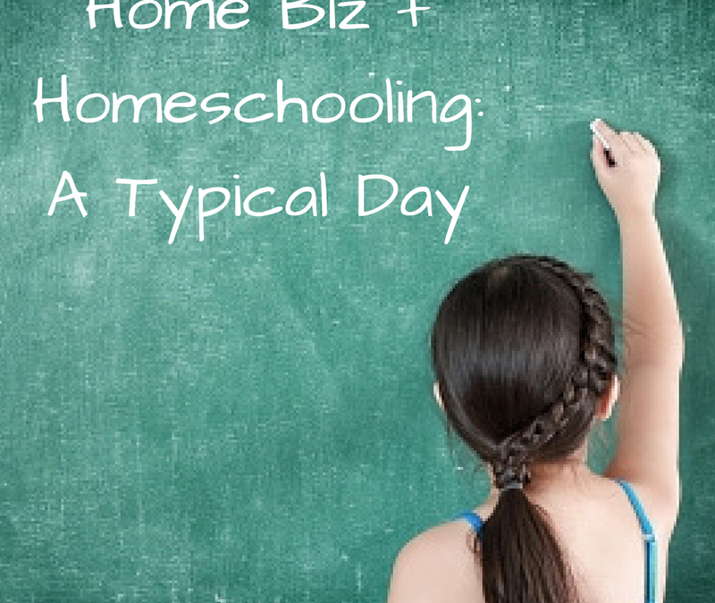 Home biz + homeschooling: A typical day