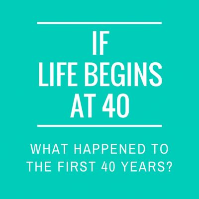 Life begins at 40. But should it?