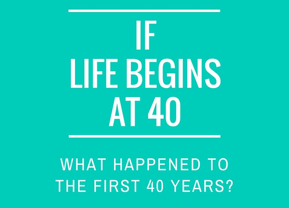 Life begins at 40. But should it?