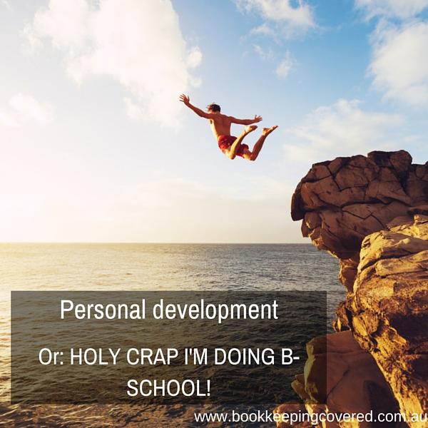 Personal Development (or: Holy crap. I'm doing B-school!)